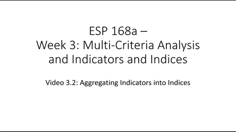 Thumbnail for entry ESP 168a: Video 3.2 - Multi Criteria Analysis and Indicators and Indices