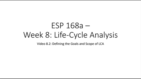 Thumbnail for entry ESP 168a: Video 8.2 - Life-Cycle Analysis