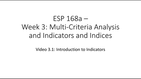 Thumbnail for entry ESP 168a: Video 3.1 - Multi Criteria Analysis and Indicators and Indices