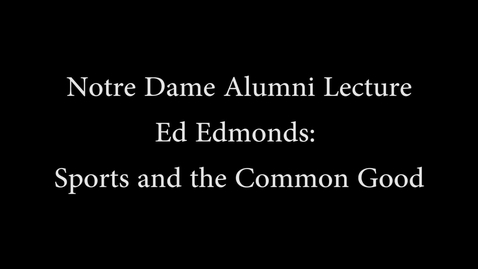 Thumbnail for entry Notre Dame Alumni Lecture: Sports and the Common Good
