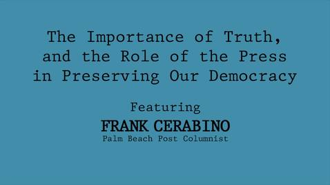 Thumbnail for entry Frank Cerabino: The Importance of Truth, and the Role of the Press in Preserving Our Democracy