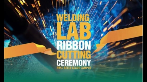 Thumbnail for entry PBSC Belle Glade Campus Welding Lab Ribbon Cutting Ceremony - 04.29.21