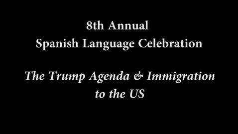 Thumbnail for entry Spanish Language Celebration: The Trump Agenda & Immigration to the US