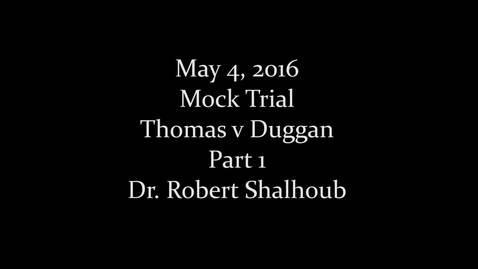 Thumbnail for entry 5/04/16: Robert Shalhoub- Mock Trial 1/2