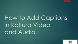Thumbnail for entry How to Add Captions in Kaltura Video and Audio