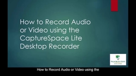 Thumbnail for entry How to Record Audio or Video using the CaptureSpace Lite Desktop Recorder