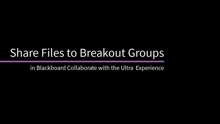 Share Files to Breakout Groups in Blackboard Collaborate with the Ultra Experience