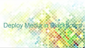 Thumbnail for entry Deploy media in Blackboard