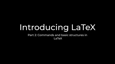 Thumbnail for entry LaTeX Tutorial Part 2: Commands in LaTeX and fundamental behaviour of the compiler