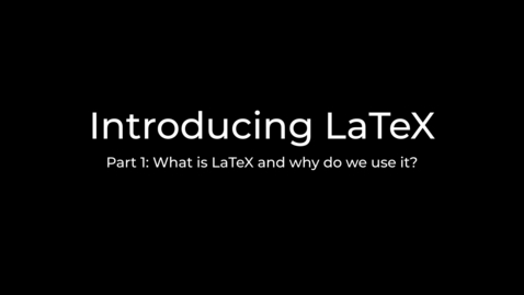 Thumbnail for entry LaTeX Tutorial Part 1: Introducing LaTeX and the web app OverLeaf