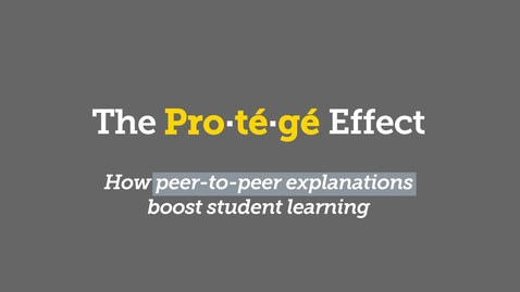 Thumbnail for entry The Protégé Effect: 3 Ways to Maximize Peer-to-Peer Learning