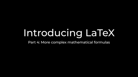 Thumbnail for entry LaTeX Tutorial Part 4: More mathematics typesetting