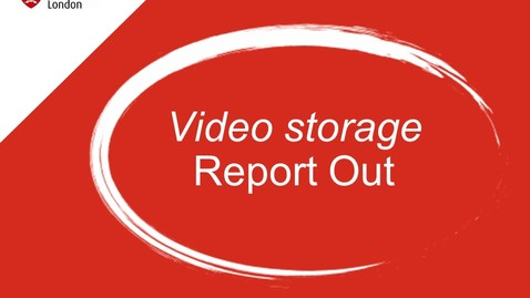 Thumbnail for entry Report out - Video Storage - Simen Waage