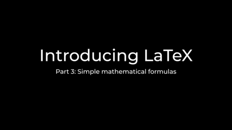 Thumbnail for entry LaTeX Tutorial Part 3: Typesetting mathematical formulas, an introduction