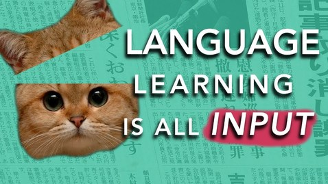 Thumbnail for entry How to Learn a Language: INPUT  (Why most methods don't work)