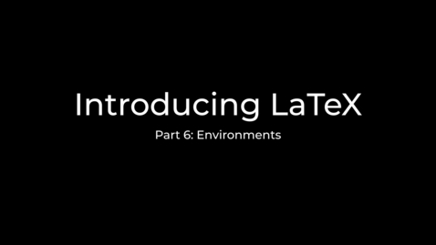 Thumbnail for entry LaTeX Tutorial Part 6: Introduction to environments
