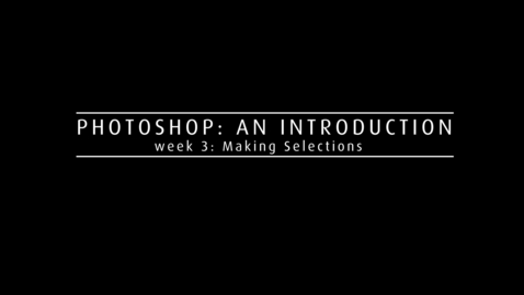 Thumbnail for entry Week 3: Making Selections - Video Tutorial
