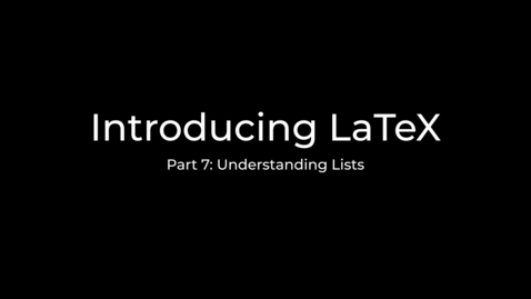 Thumbnail for entry LaTeX Tutorial Part 7: Creating lists