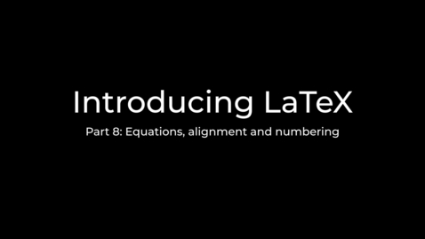 Thumbnail for entry LaTeX Tutorial Part 8: Aligning equations and keeping track of numbering