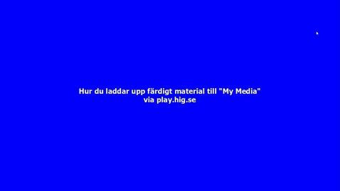 Ladda upp material från din hårddisk till HiG Play via play.hig.se