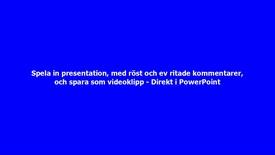 Thumbnail for entry Spela in presentation i PowerPoint, med röst och ev ritade kommentarer, och spara som videoklipp