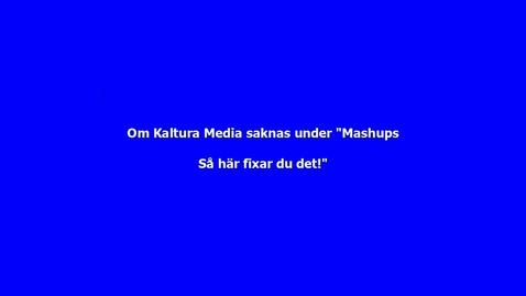 """Om alternativet """"Kaltura Media"""" saknas under """"Mashups"""" - Så fixar du det!"""