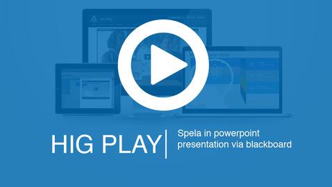 2. HiG Play - Spela in powerpoint presentation via blackboard
