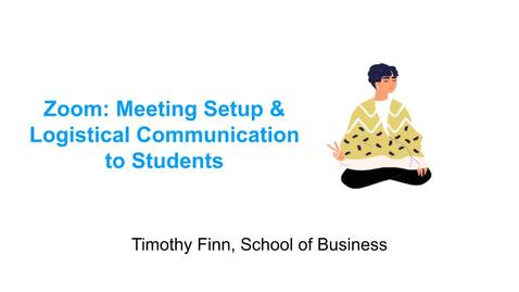 Thumbnail for entry Timothy Finn on Zoom:  Meeting Setup & Logistical Communication to Students