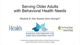 Thumbnail for entry Serving Older Adults with Behavioral Health Needs: Module 6