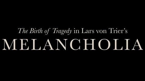 "Thumbnail for entry The Birth of Tragedy in Lars von Trier's ""Melancholia"""