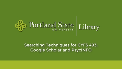 Thumbnail for entry Searching Techniques for CYFS 493: Google Scholar and PsycINFO