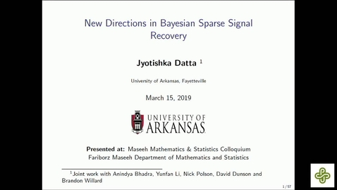 Thumbnail for entry 2019 Mar 15, Jyotishka Datta, University of Arkansas New directions in Bayesian sparse signal recovery