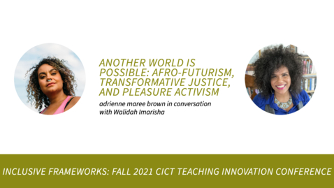 Thumbnail for entry Another World Is Possible: Afro-futurism, Transformative Justice, and Pleasure Activism: adrienne maree brown in conversation with Walidah Imarisha