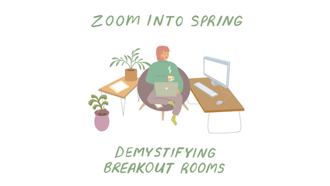 Thumbnail for entry Zoom Into Spring: Demystifying Breakout Rooms