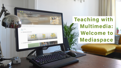 Thumbnail for entry Teaching with Multimedia: Welcome to MediaSpace