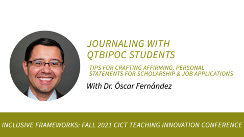 Thumbnail for entry Journaling with QTBIPOC Students: Tips for Crafting Affirming, Personal Statements for Scholarship and Job Applications with Dr. Óscar Fernández