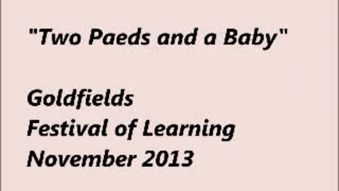 Thumbnail for entry 2013FOL-05 S2S2 Two Paediatricians and a Baby part 1