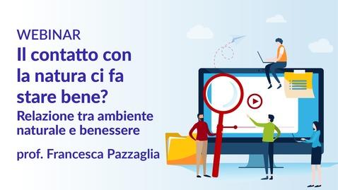 Thumbnail for entry Il contatto con la natura ci fa stare bene? Relazione tra ambiente naturale e benessere - prof.ssa Francesca Pazzaglia