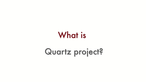 Thumbnail for entry WHAT IS QUARTZ PROJECT?