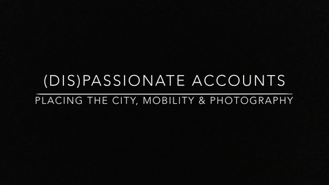 Thumbnail for entry S1 - #4 MAINS - (Dis)Passionate Accounts: Placing the City, Mobility and Photography