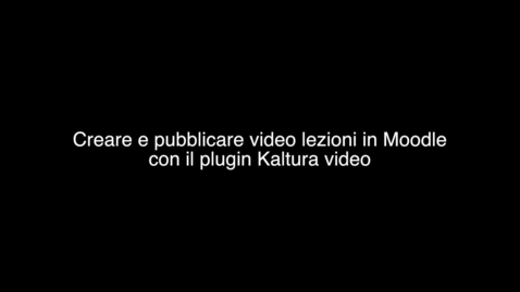 Thumbnail for entry Creare e pubblicare video lezioni in Moodle con il plugin Kaltura Video