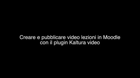 Thumbnail for entry Creare e pubblicare video lezioni in Moodle con il plugin Kaltura Video