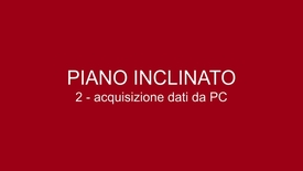 Thumbnail for entry 02 Piano Inclinato - Acquisizione dei dati da PC