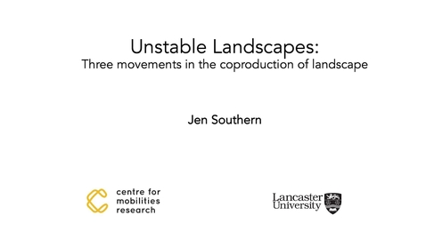 Thumbnail for entry UNRULY ARTSCAPE #2 SOUTHERN-Unstable Landscapes: Three movements in the coproduction of landscape.