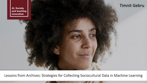 Thumbnail for entry SEMINAR   Timnit Gebru - Strategies for Collecting Sociocultural Data in Machine Learning