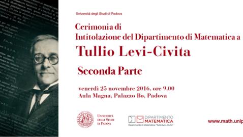Thumbnail for entry Cerimonia di Intitolazione del Dipartimento di Matematica a Tullio Levi Civita - Seconda Parte