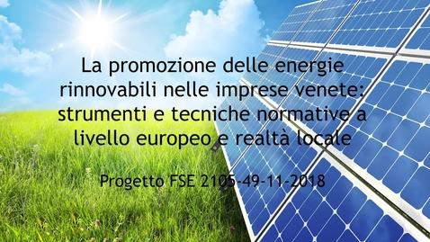 """Thumbnail for entry Video 30 secondi """"La promozione delle energie rinnovabili nelle imprese venete: strumenti e tecniche normative a livello Europeo e realtà locale""""; COD 2105- 49 -11 - 2018"""