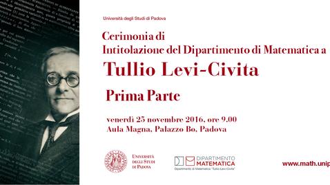 Thumbnail for entry Cerimonia di Intitolazione del Dipartimento di Matematica a Tullio Levi-Civita - Prima Parte