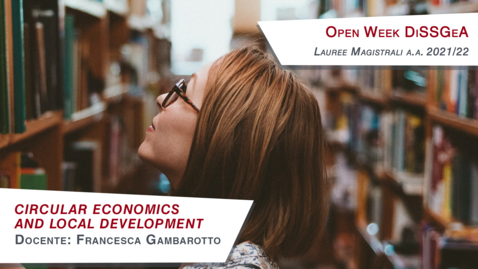 Thumbnail for entry Circular Economics and Local Development - Professor: Francesca Gambarotto