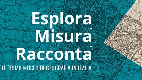 Thumbnail for entry Esplora, misura, racconta. Il primo museo di geografia in Italia